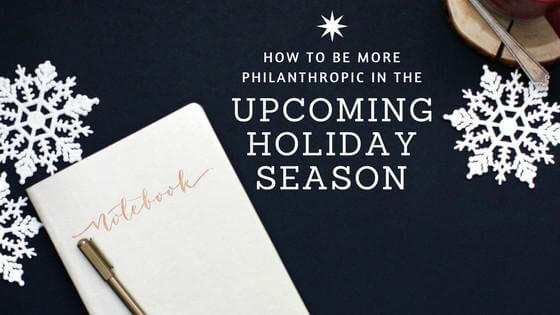 How to Be More Philanthropic This Holiday Season